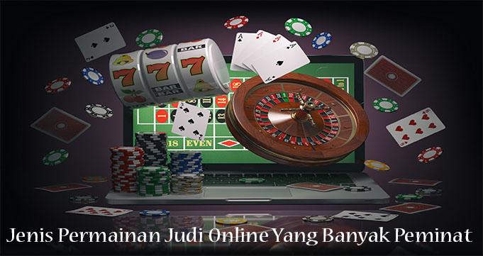 Jenis Permainan Judi Online Yang Banyak Peminat