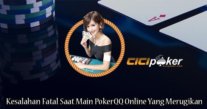Kesalahan Fatal Saat Main PokerQQ Online Yang Merugikan