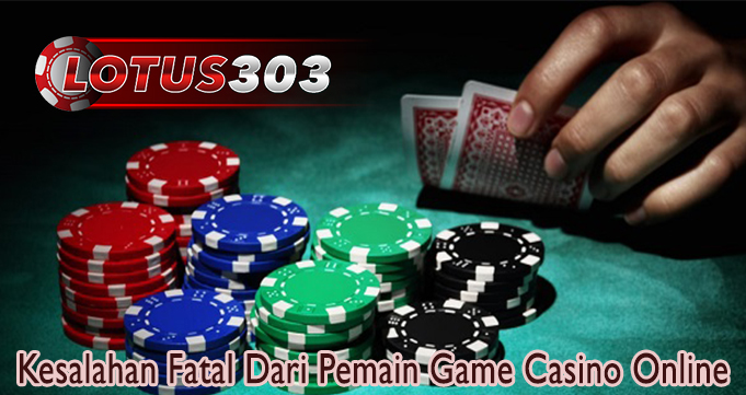 Kesalahan Fatal Dari Pemain Game Casino Online