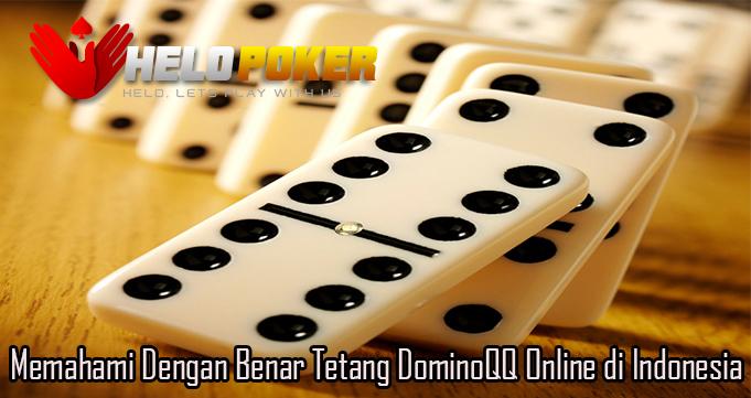Memahami Dengan Benar Tetang DominoQQ Online di Indonesia